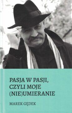 Pasja w pasji, czyli moje (nie)umieranie - Marek Gędek